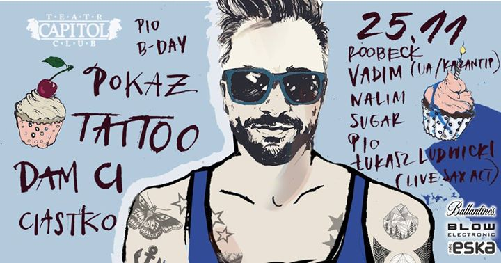 Pokaż Tattoo Dam Ci Ciastko & Pio 35 B-Day & Lista FB do 24:00